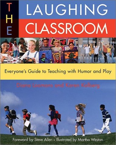 The Laughing Classroom: Everyone's Guide to Teaching with Humor and Play 9780915811991