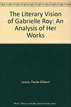 The Literary Vision of Gabrielle Roy: An Analysis of Her Works
