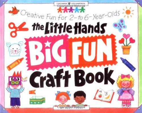 The Little Hands Big Fun Craft Book: Creative Fun for 2- To 6-Year-Olds 9780913589960