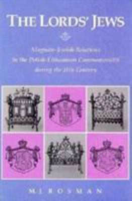 The Lord's Jews: Magnate-Jewish Relations in the Polish-Lithuanian Commonwealth During the Eighteenth Century 9780916458188