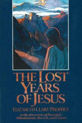 The Lost Years of Jesus: Documentary Evidence of Jesus' 17-Year Journey to the East 9780916766610