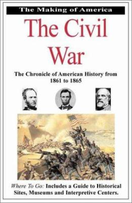The Making of America the Civil War: The Chronicle of American History from 1861 to 1865 9780912517506