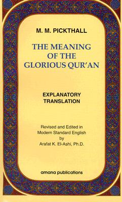 The Meaning of the Glorious Qur'an: Explanatory Translation 9780915957224