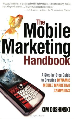 The Mobile Marketing Handbook: A Step-By-Step Guide to Creating Dynamic Mobile Marketing Campaigns 9780910965828