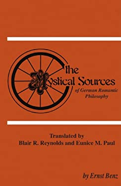 The Mystical Sources of German Romantic Philosophy 9780915138500