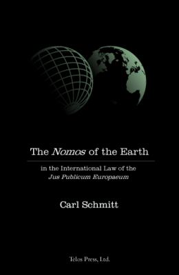 The Nomos of the Earth: In the International Law of the Jus Publicum Europaeum 9780914386308