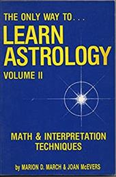 The Only Way to Learn Astrology: Math and Interpretation Techniques 4142210