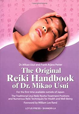 The Original Reiki Handbook of Dr. Mikao Usui: The Traditional Usui Reiki Ryoho Treatment Positions and Numerous Reiki Techniques for Health and Well- 9780914955573