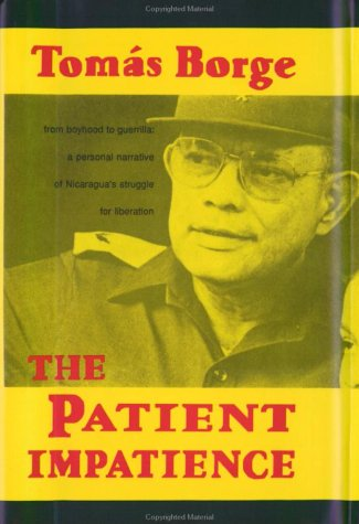 The Patient Impatience: From Boyhood to Guerrilla: A Personal Narrative of Nicaragua's Struggle for Liberation 9780915306978