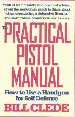 The Practical Pistol Manual: How to Use a Handgun for Self-Defense 9780915463749