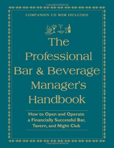 The Professional Bar & Beverage Manager's Handbook: How to Open and Operate a Financially Successful Bar, Tavern and Night Club [With CDROM] 9780910627597