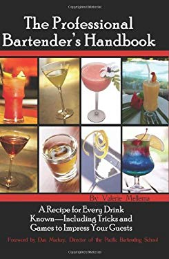 The Professional Bartenders Handbook: A Recipe for Every Drink Known: Including Tricks & Games to Impress Your Guests 9780910627955