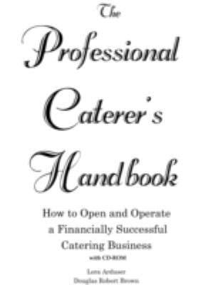The Professional Caterer's Handbook: How to Open and Operate a Financially Successful Catering Business [With CDROM] 9780910627603