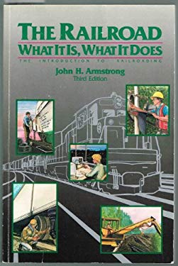 The Railroad What It is What It Does: The Introduction to Railroading