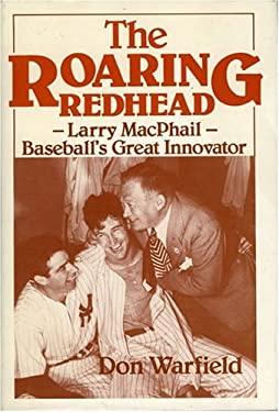 The Roaring Redhead: Larry MacPhail: Baseball's Great Innovator 9780912083186