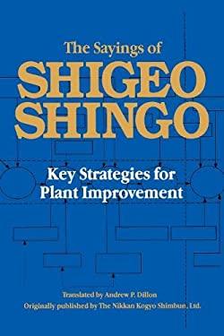 The Sayings of Shigeo Shingo: Key Strategies for Plant Improvement 9780915299157