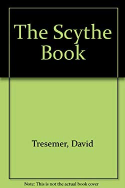 The Scythe Book: Mowing Hay, Cutting Weeds, and Harvesting Small Grains with Hand Tools 9780911469141