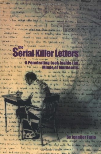 The Serial Killer Letters: A Penetrating Look Inside the Minds of Murderers 9780914783848