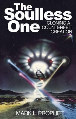 The Soulless One: Cloning a Counterfeit Creation 9780916766436