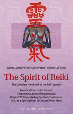 The Spirit of Reiki: From Tradition to the Present Fundamental Lines of Transmission, Original Writings, Mastery, Symbols, Treatments, Reik 9780914955672