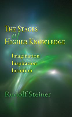 The Stages of Higher Knowledge: Imagination, Inspiration, Intuition 9780910142373