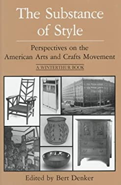 The Substance of Style Substance of Style Substance of Style Substance of Style Substance of Sty: Perspectives on the American Arts and Crafts Movemen 9780912724331