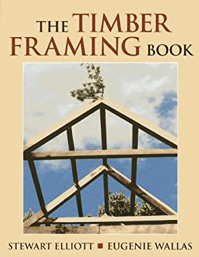 The Timber Framing Book 9780911469325