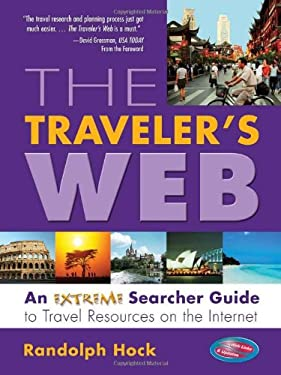 The Traveler's Web: An Extreme Searcher Guide to Travel Resources on the Internet 9780910965750