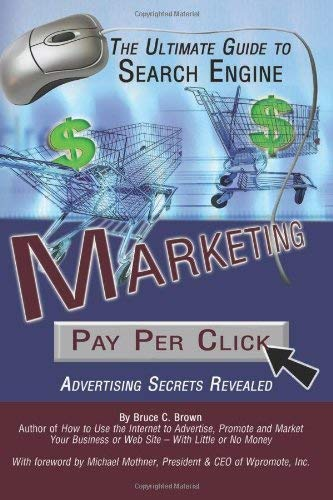 The Ultimate Guide to Search Engine Marketing: Pay Per Click Advertising Secrets Revealed 9780910627993