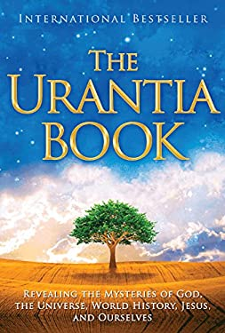 The Urantia Book: Revealing the Mysteries of God, the Universe, Jesus, and Ourselves 9780911560077