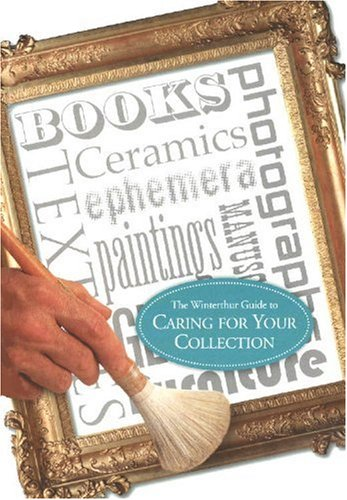 The Winterthur Guide to Caring for Your Collection 9780912724522