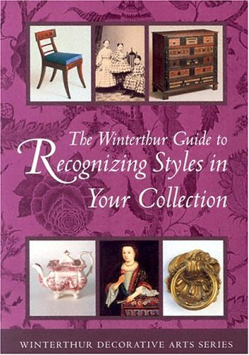 The Winterthur Guide to Recognizing Styles: American Decorative Arts from the 17th Through the 19th Centuries 9780912724515
