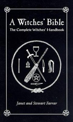 The Witches' Bible: The Complete Witches' Handbook 9780919345928