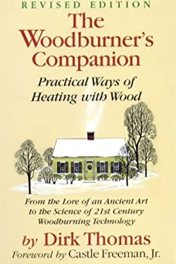 The Woodburner's Companion: Practical Ways of Heating with Wood 9780911469240