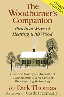 The Woodburner's Companion: Practical Ways of Heating with Wood 9780911469288