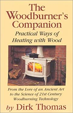 The Woodburner's Companion: Practical Ways of Heating with Wood 9780911469202