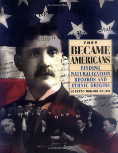 They Became Americans: Finding Naturalization Records and Ethnic Origins 9780916489717
