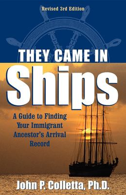 They Came in Ships: A Guide to Finding Your Immigrant Ancestor's Arrival Record 9780916489373