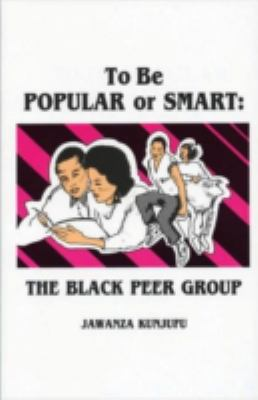 To Be Popular or Smart: The Black Peer Group 9780913543108