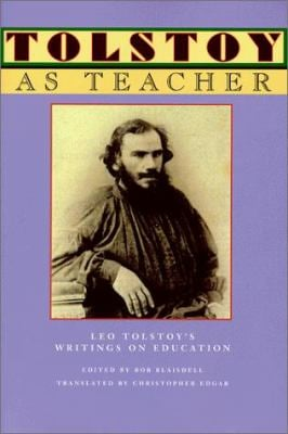 Tolstoy as Teacher: Leo Tolstoy's Writings on Education 9780915924967
