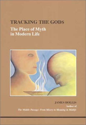 Tracking the Gods: The Place of Myth in Modern Life 9780919123694