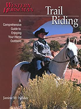Trail Riding: A Comprehensive Guide to Enjoying Your Horse Outdoors 9780911647778