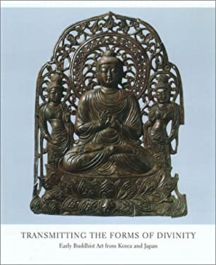 Transmitting the Forms of Divinity: Early Buddhist Art from Korea and Japan 9780913304549