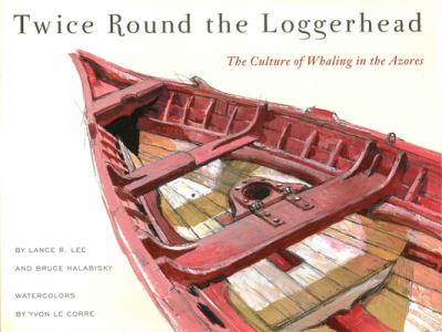 Twice Round the Loggerhead: The Culture of Whaling in the Azores 9780918172228