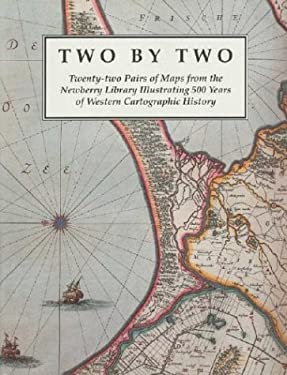 Two by Two: Twenty-Two Pairs of Maps from the Newberry Library Illustrating 500 Years of Western Cartographic History 9780911028522