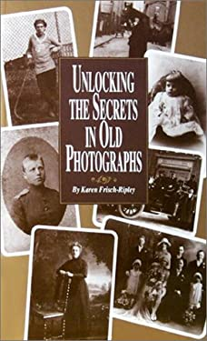 Unlocking the Secrets in Old Photographs 9780916489502