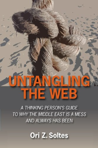 Untangling the Web: A Thinking Person's Guide to Why the Middle East Is a Mess and Always Has Been 9780910155847