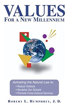 Values for a New Millennium: Activating the Natural Law To: Reduce Violence, Revitelize Our Schools, Promote Cross-Cultural Harmony 9780915761043