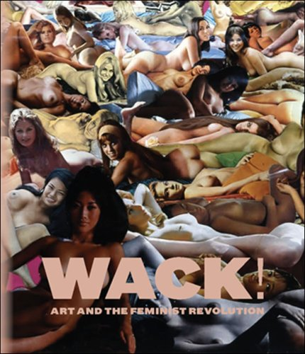 Wack!: Art and the Feminist Revolution 9780914357995