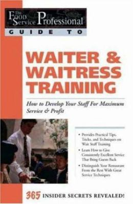 Waiter & Waitress Training: How to Develop Your Staff for Maximum Service & Profit: 365 Secrets Revealed 9780910627207